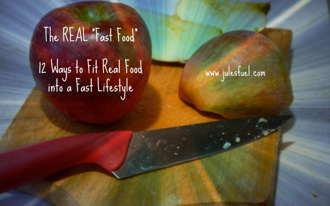 12 Ways to fit REAL Food into a Fast Lifestyle