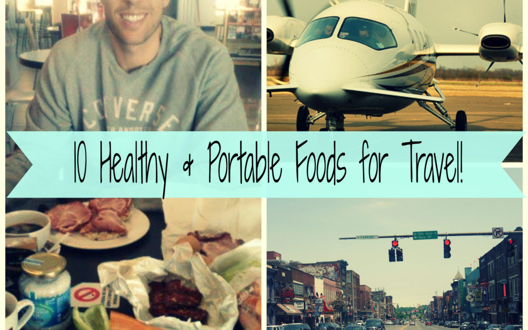 10 Healthy & Portable Foods for Travel!