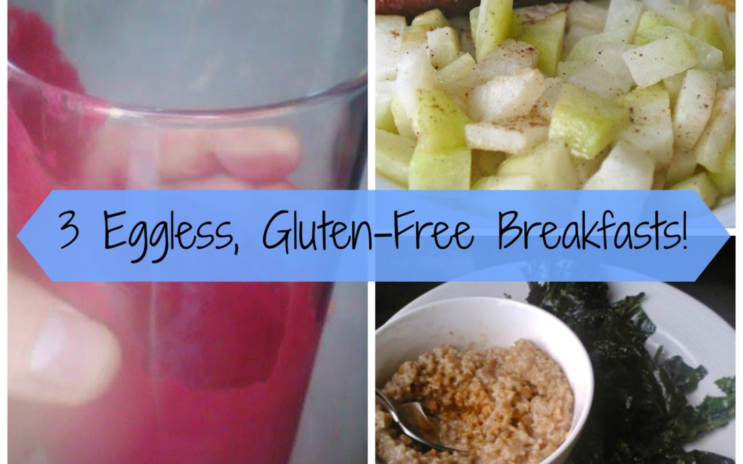 3 Eggless, Gluten-Free Breakfast Options!