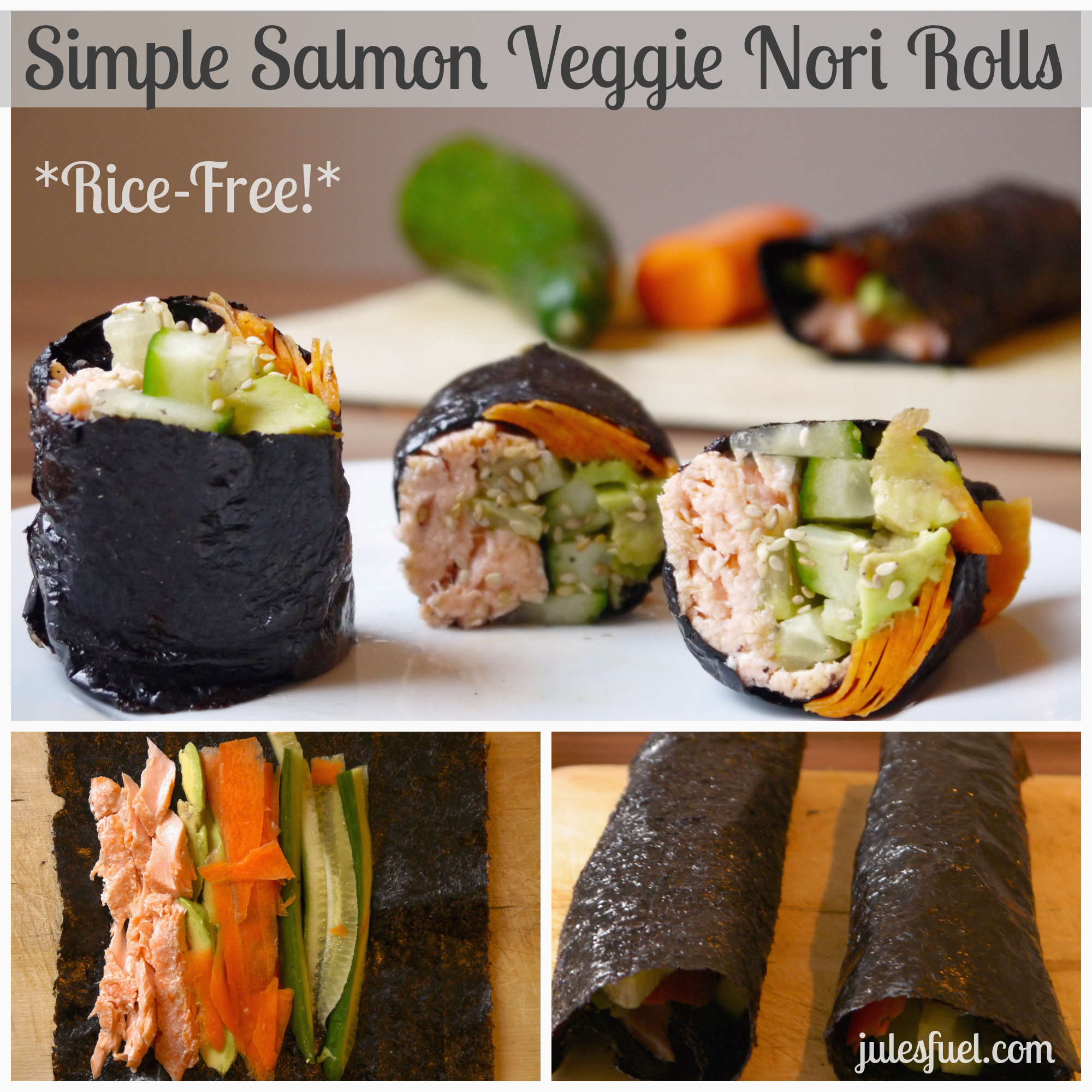 Simple Salmon Veggie Nori Rolls Rice Free Jules Fuel
