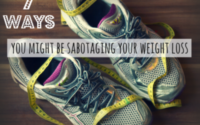 7 Ways You Might Be Sabotaging Your Weight Loss